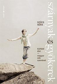 Könyvajánló: Szűcs Nóra – Szárnyak és gyökerek: Külföldi élet – magyar nők szemével